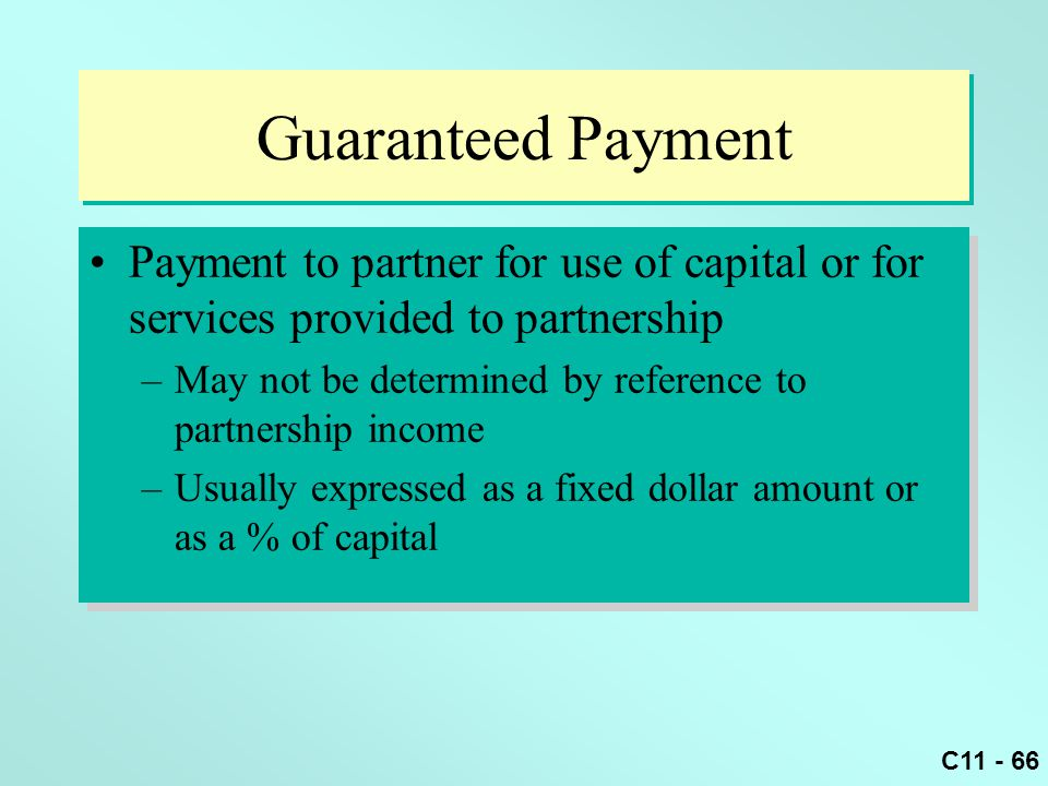Guaranteed Payment Payment to partner for use of capital or for services provided to partnership.