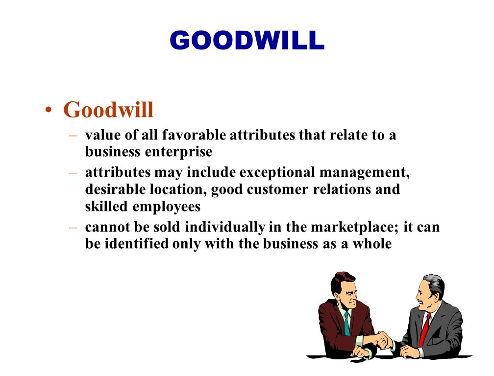 GOODWILL Goodwill. value of all favorable attributes that relate to a business enterprise.