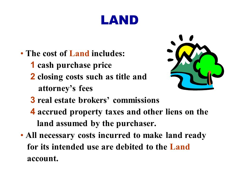 LAND The cost of Land includes: 1 cash purchase price