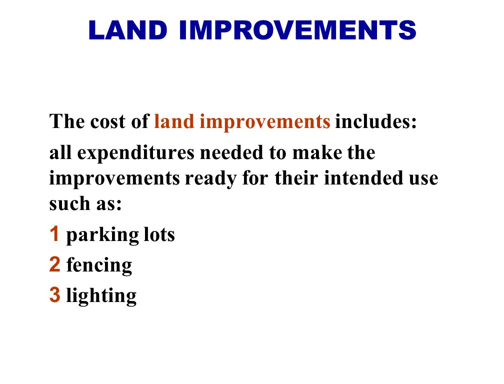 LAND IMPROVEMENTS The cost of land improvements includes: