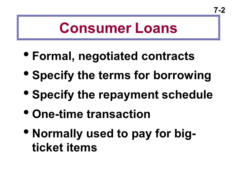 Consumer Loans Formal, negotiated contracts