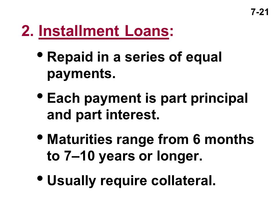2. Installment Loans: Repaid in a series of equal payments.