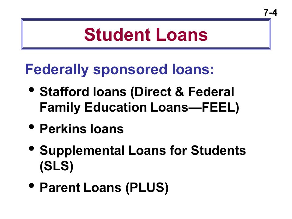 Student Loans Federally sponsored loans: