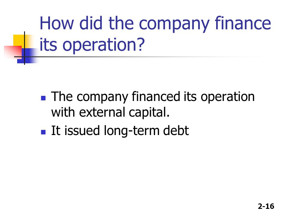 How did the company finance its operation