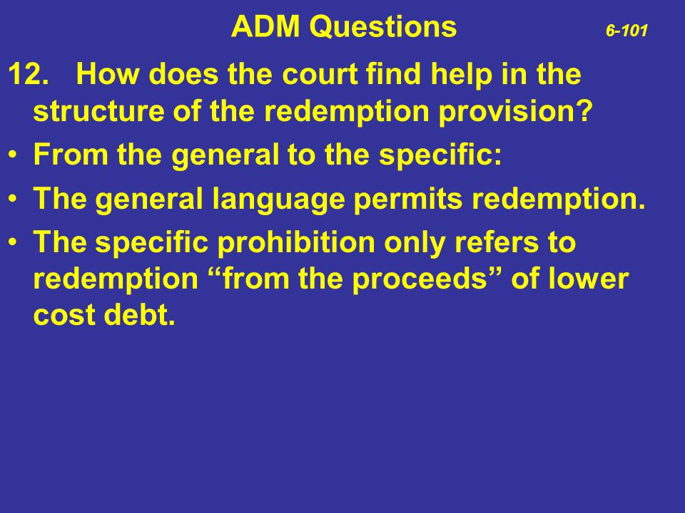 ADM Questions 6-101 12. How does the court find help in the structure of the redemption provision