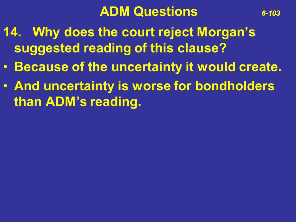 ADM Questions 6-103 14. Why does the court reject Morgan's suggested reading of this clause