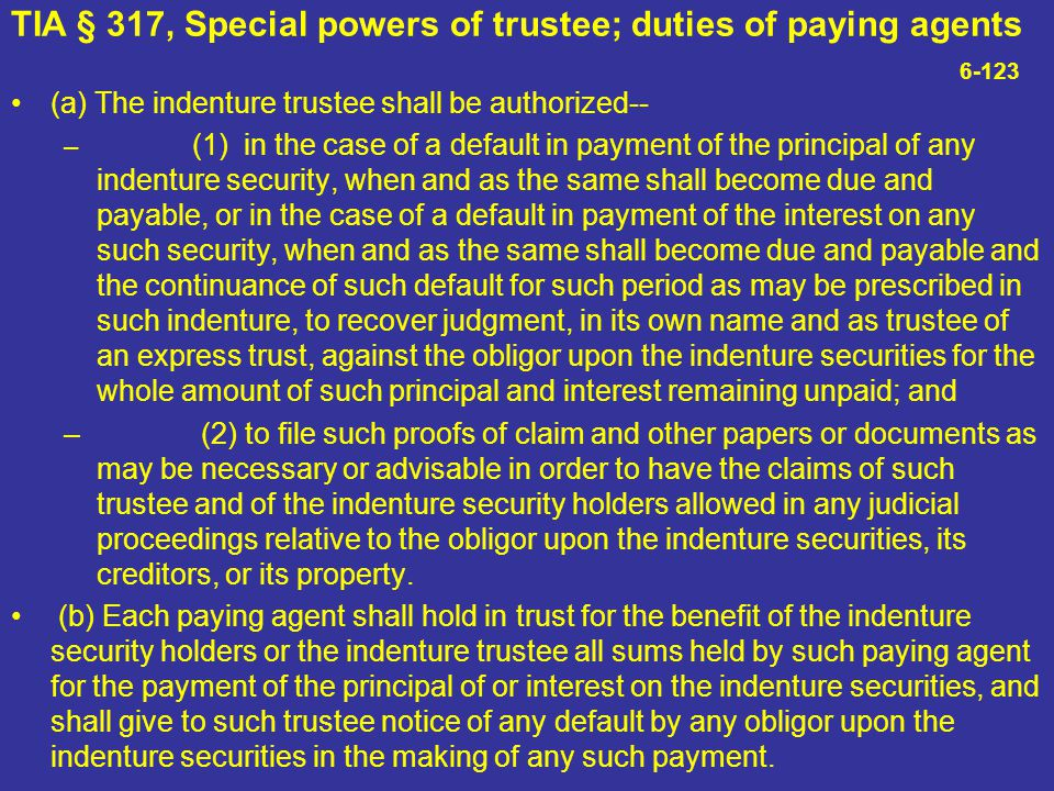 TIA § 317, Special powers of trustee; duties of paying agents 6-123