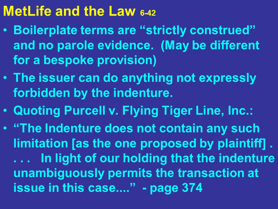 MetLife and the Law 6-42 Boilerplate terms are strictly construed and no parole evidence. (May be different for a bespoke provision)