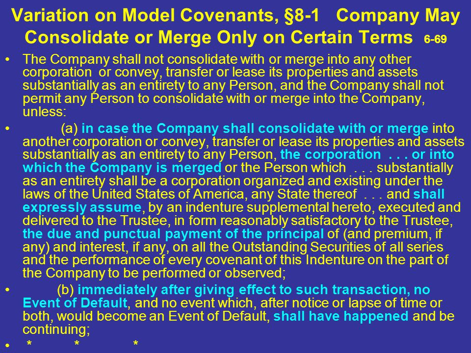 Variation on Model Covenants, §8-1 Company May Consolidate or Merge Only on Certain Terms 6-69