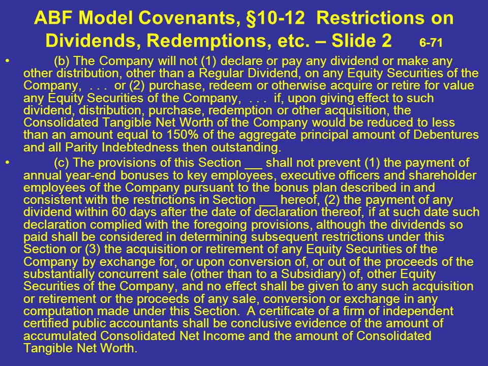 ABF Model Covenants, §10-12 Restrictions on Dividends, Redemptions, etc. – Slide 2 6-71