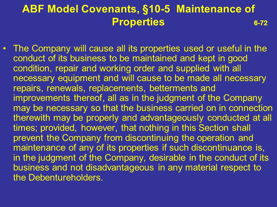 ABF Model Covenants, §10-5 Maintenance of Properties 6-72