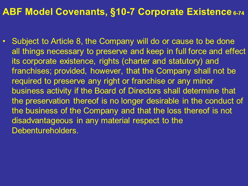 ABF Model Covenants, §10-7 Corporate Existence 6-74