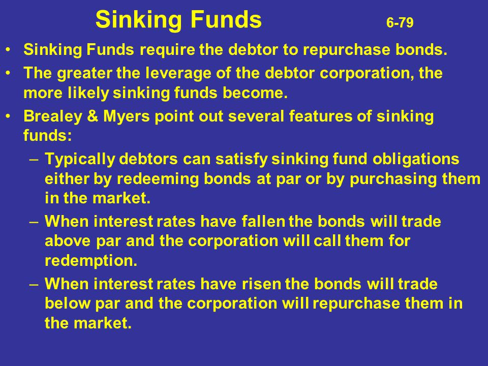 Sinking Funds 6-79 Sinking Funds require the debtor to repurchase bonds.
