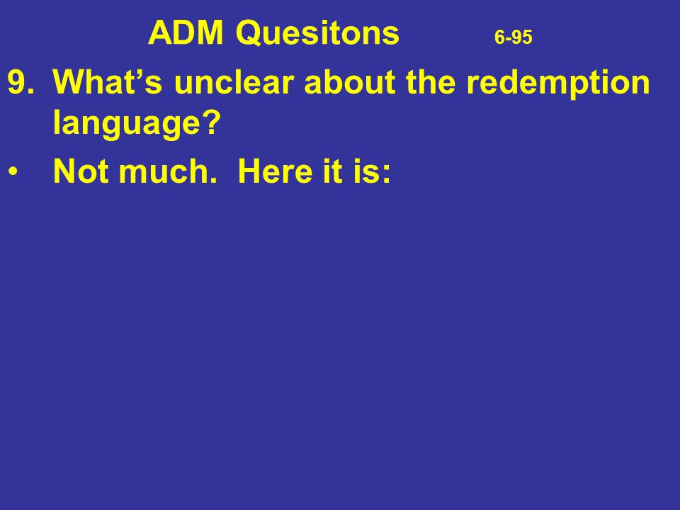 ADM Quesitons 6-95 9. What's unclear about the redemption language.