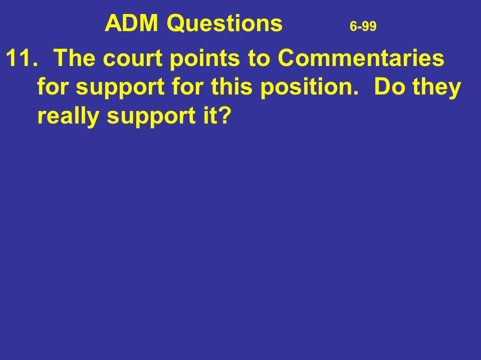 ADM Questions 6-99 11. The court points to Commentaries for support for this position.