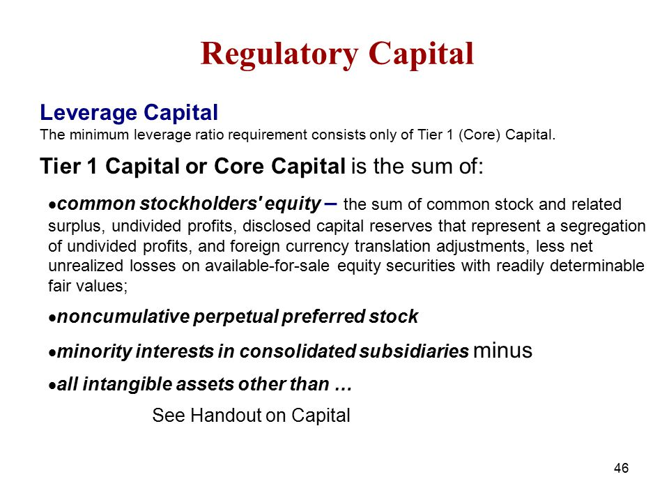 Regulatory Capital Leverage Capital The minimum leverage ratio requirement consists only of Tier 1 (Core) Capital.
