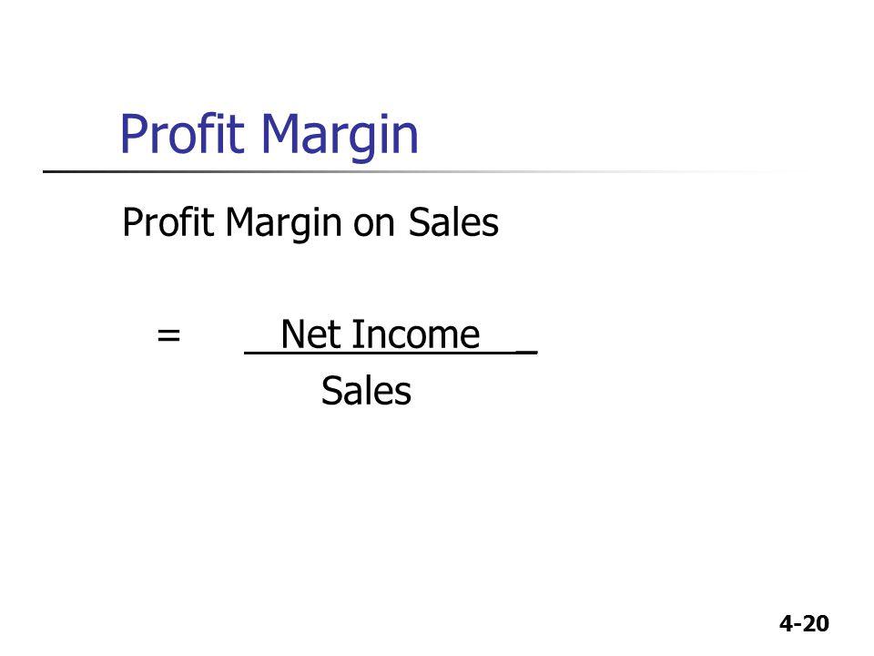 Profit Margin Profit Margin on Sales = Net Income _ Sales