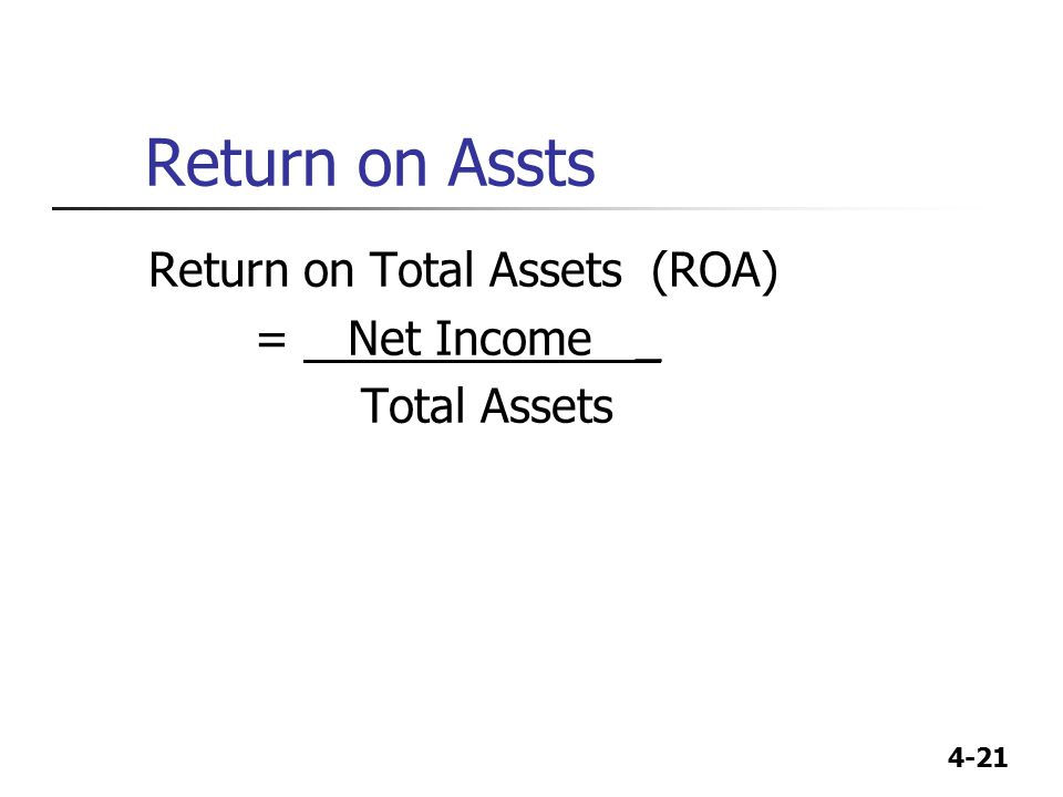 Return on Assts Return on Total Assets (ROA) = Net Income _