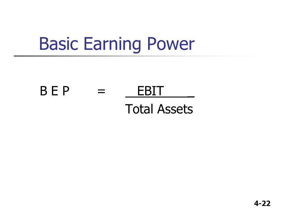 Basic Earning Power B E P = EBIT _ Total Assets