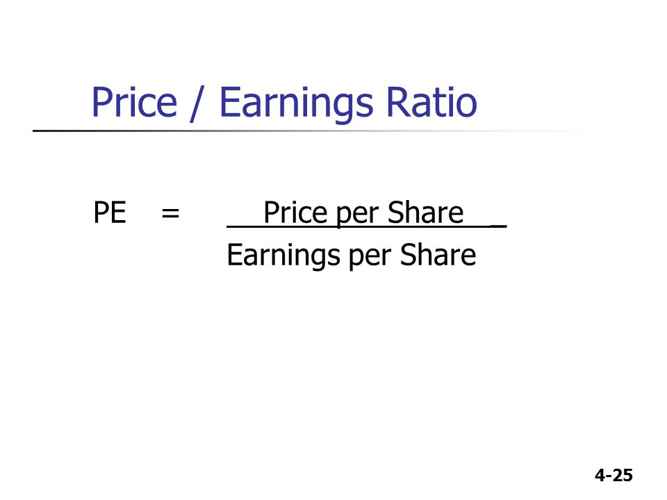 Price / Earnings Ratio PE = Price per Share _ Earnings per Share