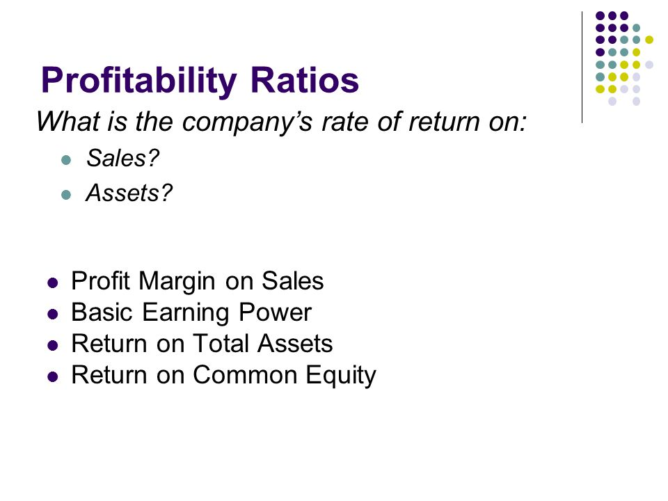 Profitability Ratios What is the company's rate of return on: