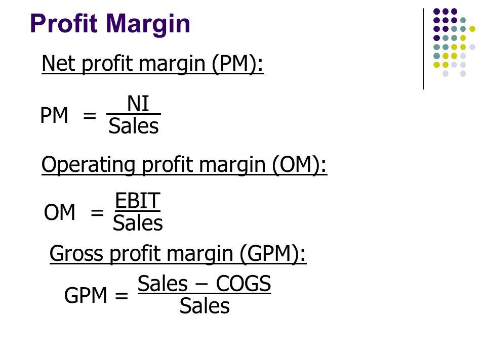 Profit Margin Net profit margin (PM): NI PM = Sales