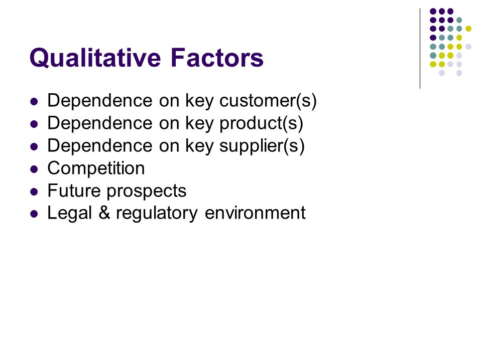 Qualitative Factors Dependence on key customer(s)