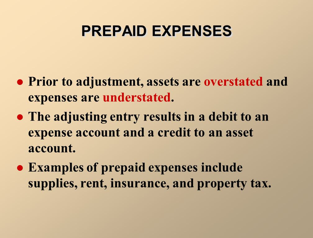 PREPAID EXPENSES Prior to adjustment, assets are overstated and expenses are understated.