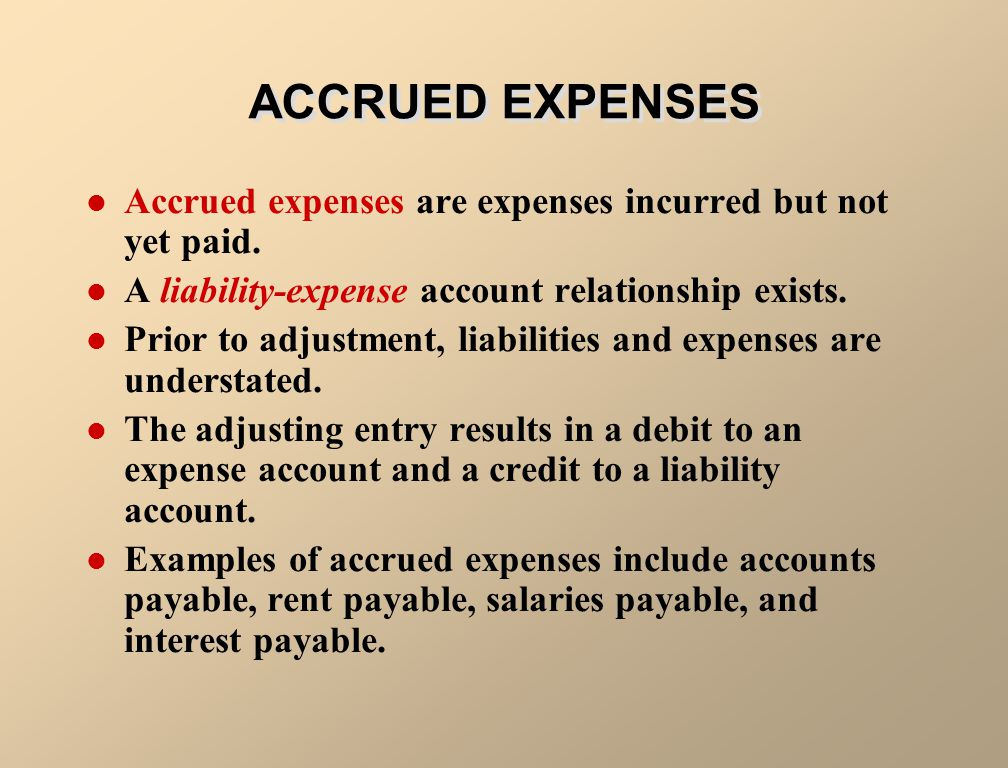 ACCRUED EXPENSES Accrued expenses are expenses incurred but not yet paid. A liability-expense account relationship exists.