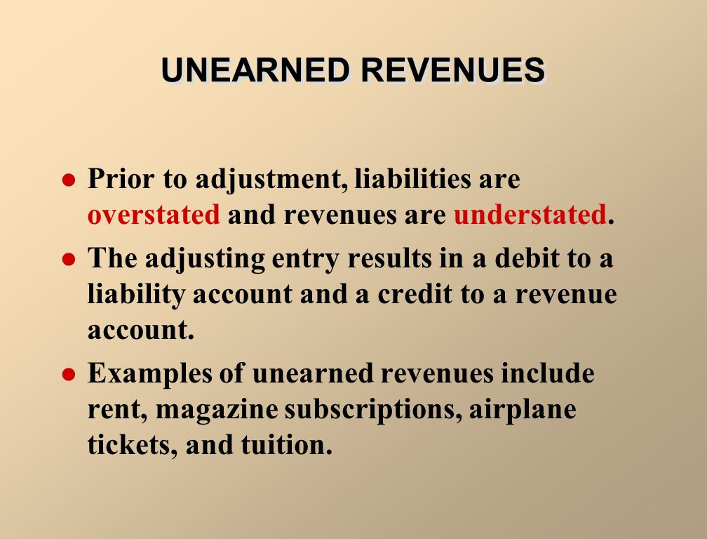 UNEARNED REVENUES Prior to adjustment, liabilities are overstated and revenues are understated.