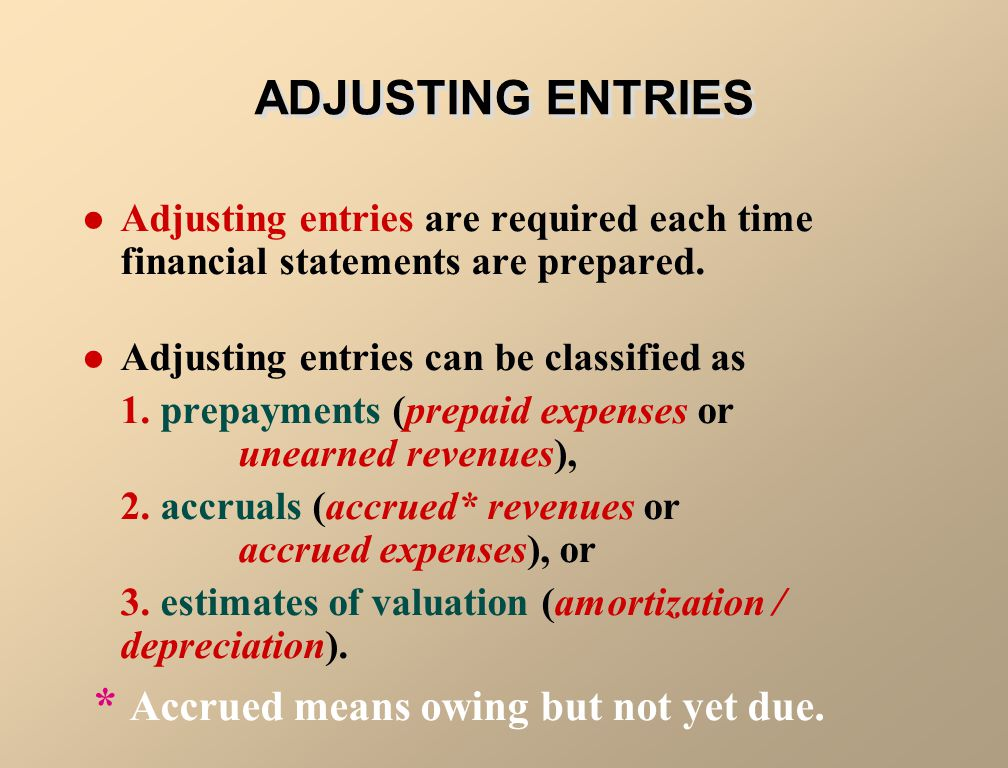 ADJUSTING ENTRIES * Accrued means owing but not yet due.