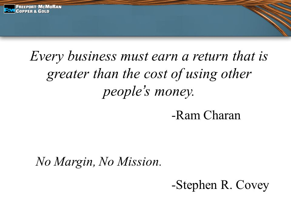 Every business must earn a return that is greater than the cost of using other people's money.