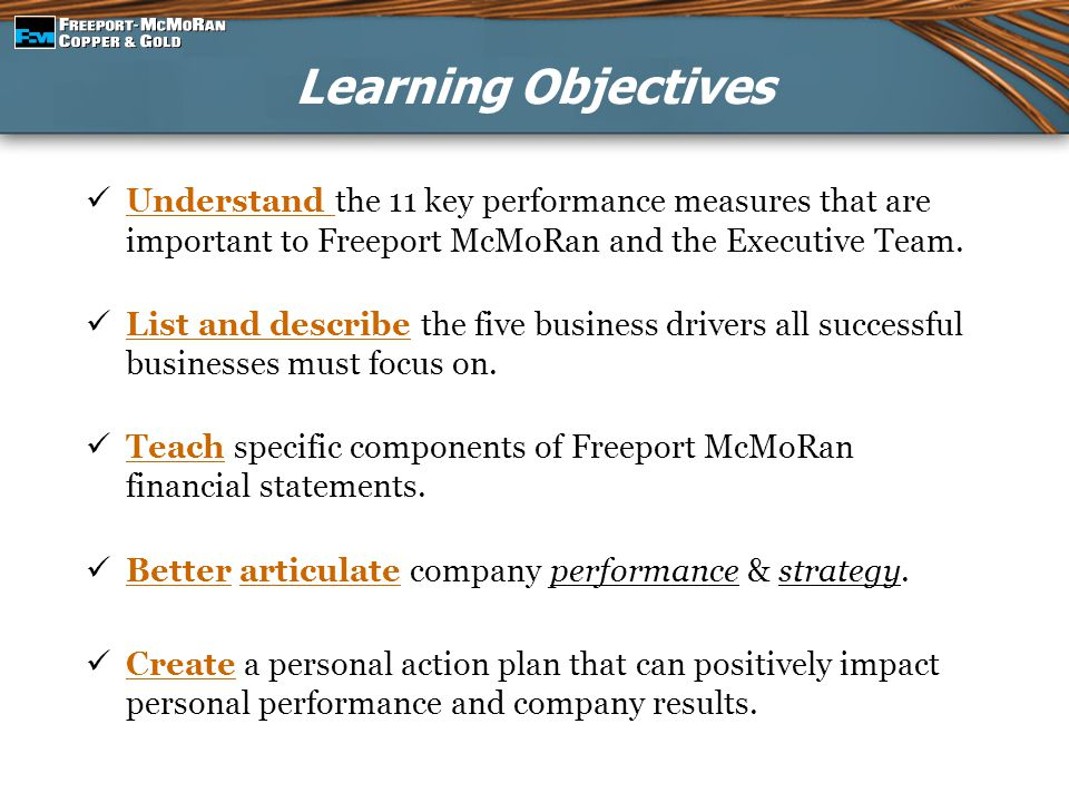 Learning Objectives Understand the 11 key performance measures that are important to Freeport McMoRan and the Executive Team.