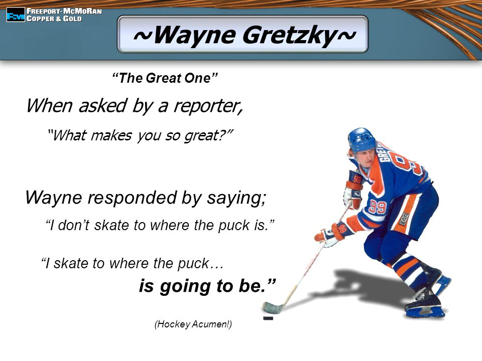 ~Wayne Gretzky~ What makes you so great When asked by a reporter,