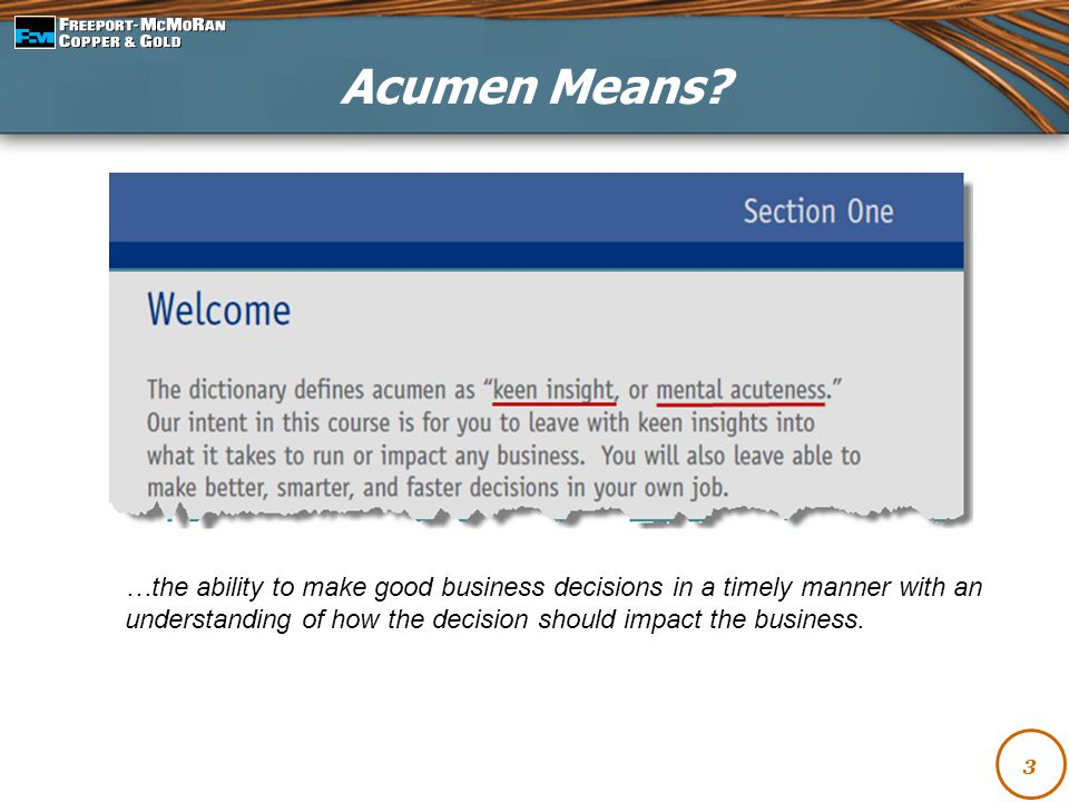 Acumen Means …the ability to make good business decisions in a timely manner with an understanding of how the decision should impact the business.
