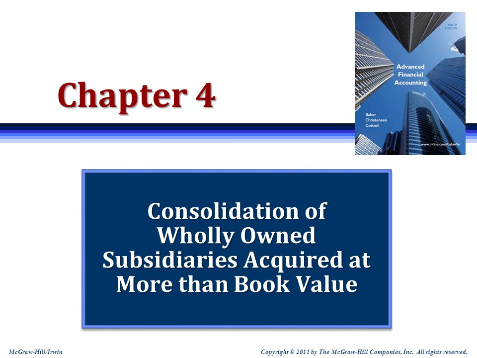 Chapter 4 Consolidation of Wholly Owned Subsidiaries Acquired at More than Book Value.