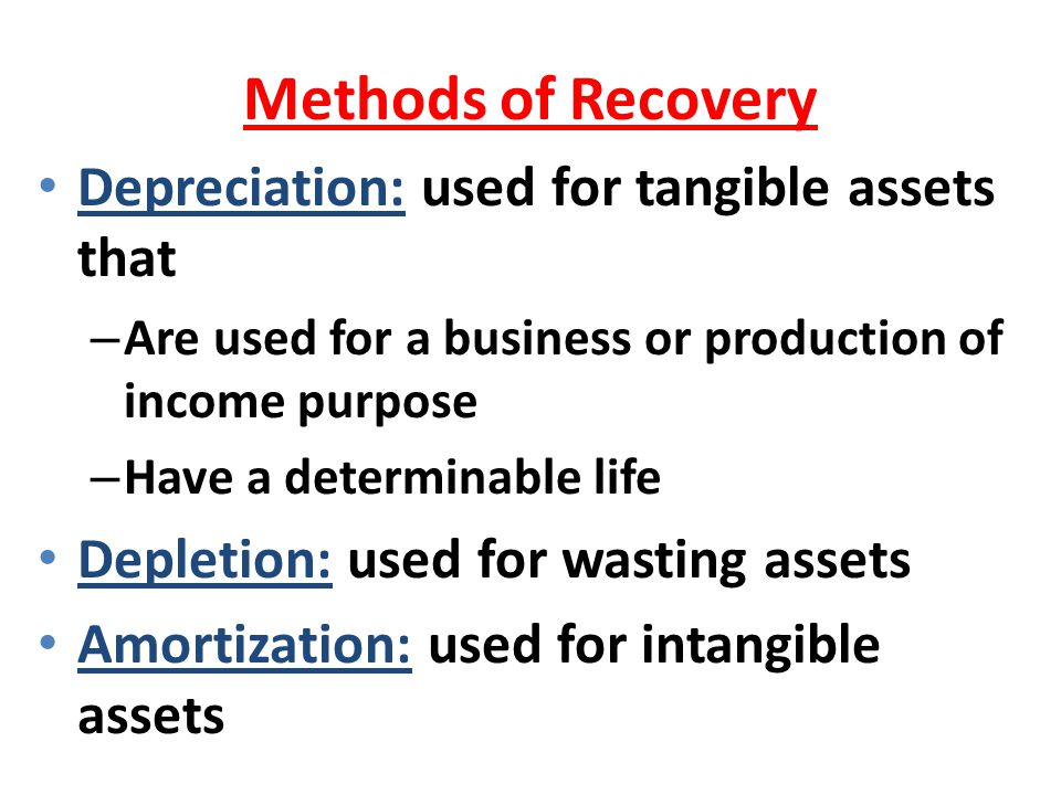 Methods of Recovery Depreciation: used for tangible assets that