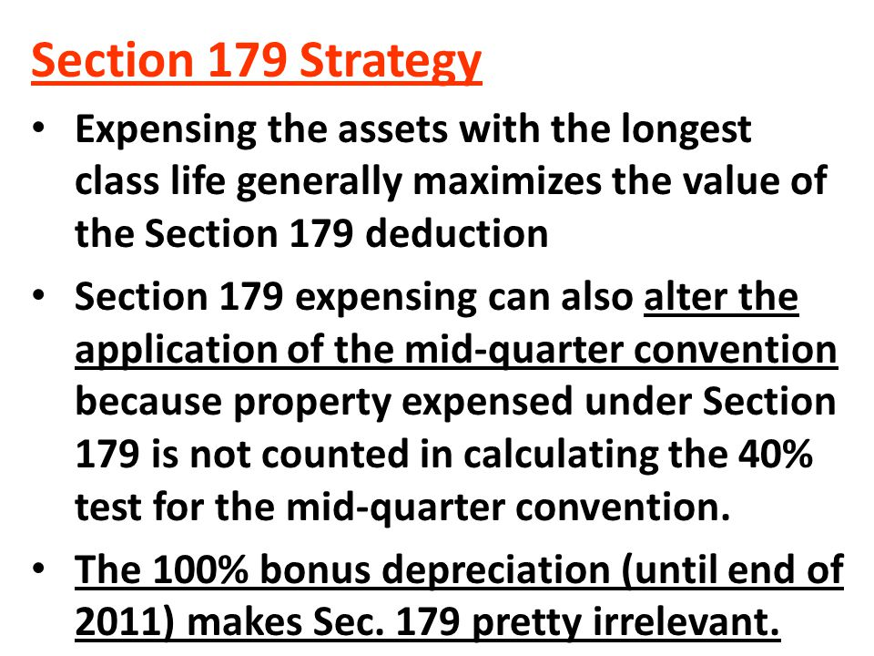 Section 179 Strategy Expensing the assets with the longest class life generally maximizes the value of the Section 179 deduction.