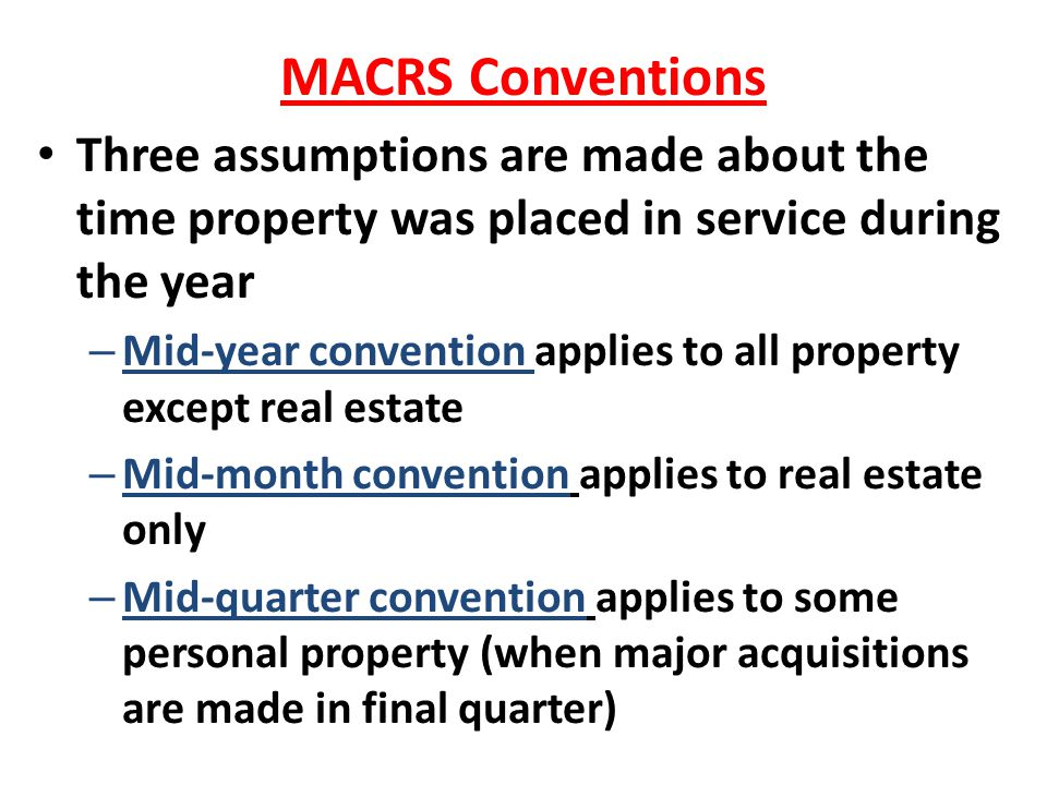 MACRS Conventions Three assumptions are made about the time property was placed in service during the year.