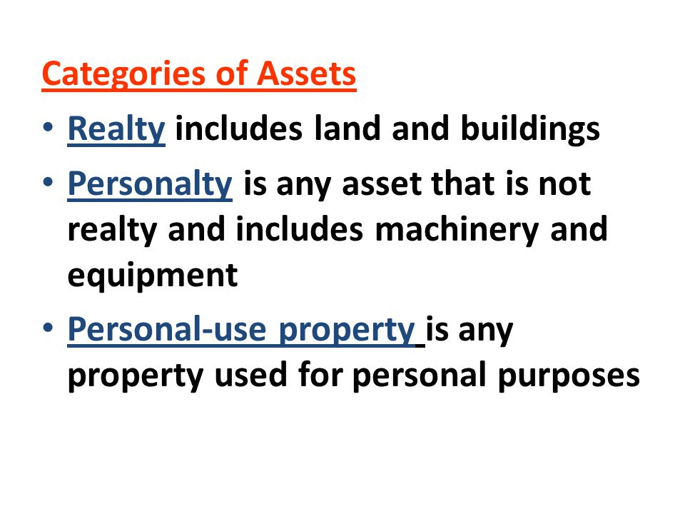 Categories of Assets Realty includes land and buildings. Personalty is any asset that is not realty and includes machinery and equipment.