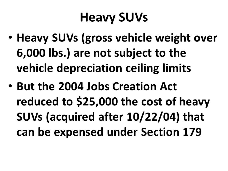 Heavy SUVs Heavy SUVs (gross vehicle weight over 6,000 lbs.) are not subject to the vehicle depreciation ceiling limits.