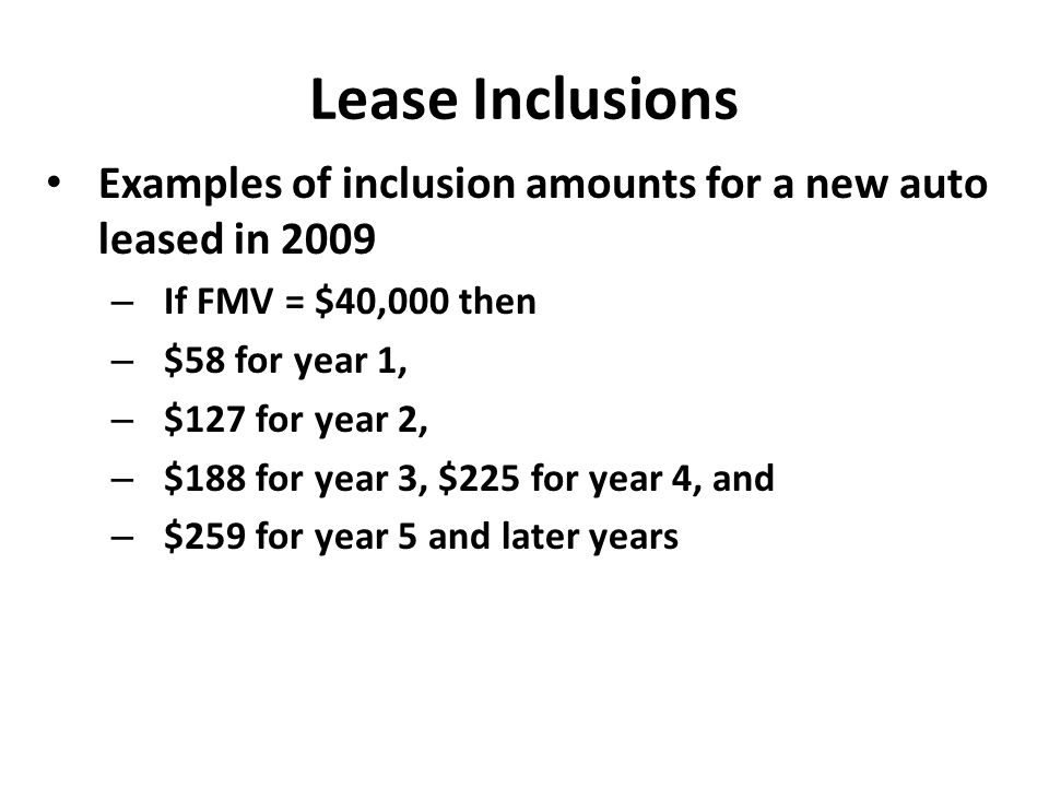 Lease Inclusions Examples of inclusion amounts for a new auto leased in 2009. If FMV = $40,000 then.
