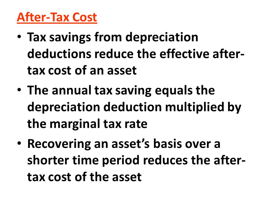 After-Tax Cost Tax savings from depreciation deductions reduce the effective after-tax cost of an asset.