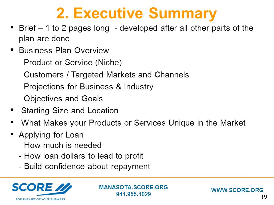 2. Executive Summary Brief – 1 to 2 pages long - developed after all other parts of the plan are done.