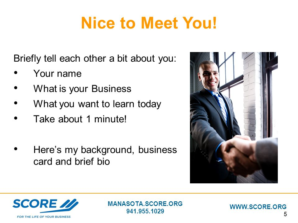 Nice to Meet You! Briefly tell each other a bit about you: Your name