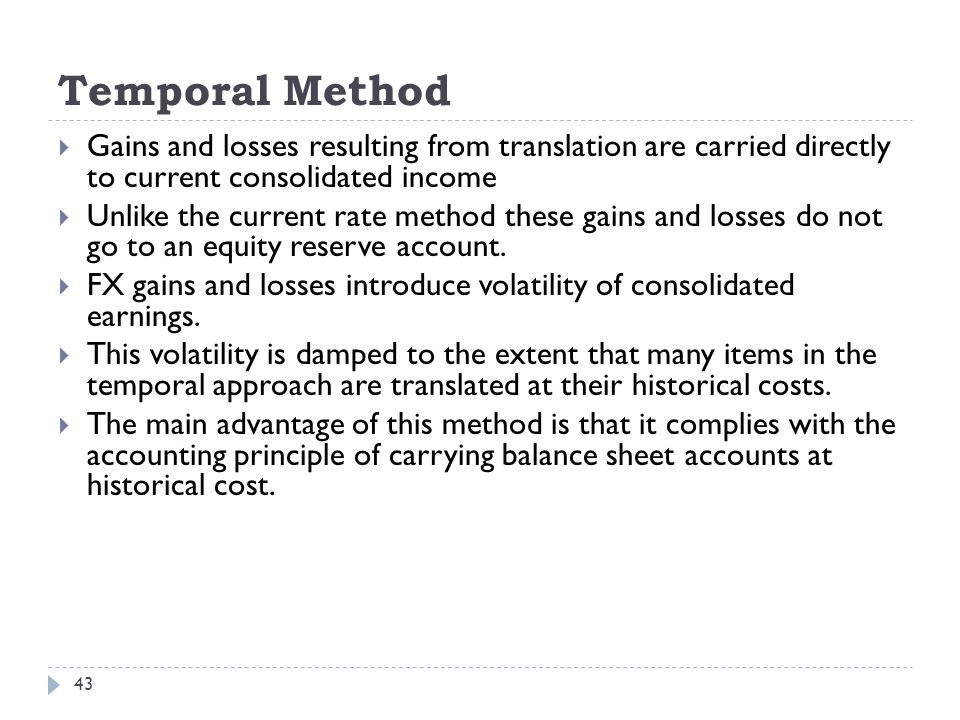 Temporal Method Gains and losses resulting from translation are carried directly to current consolidated income.