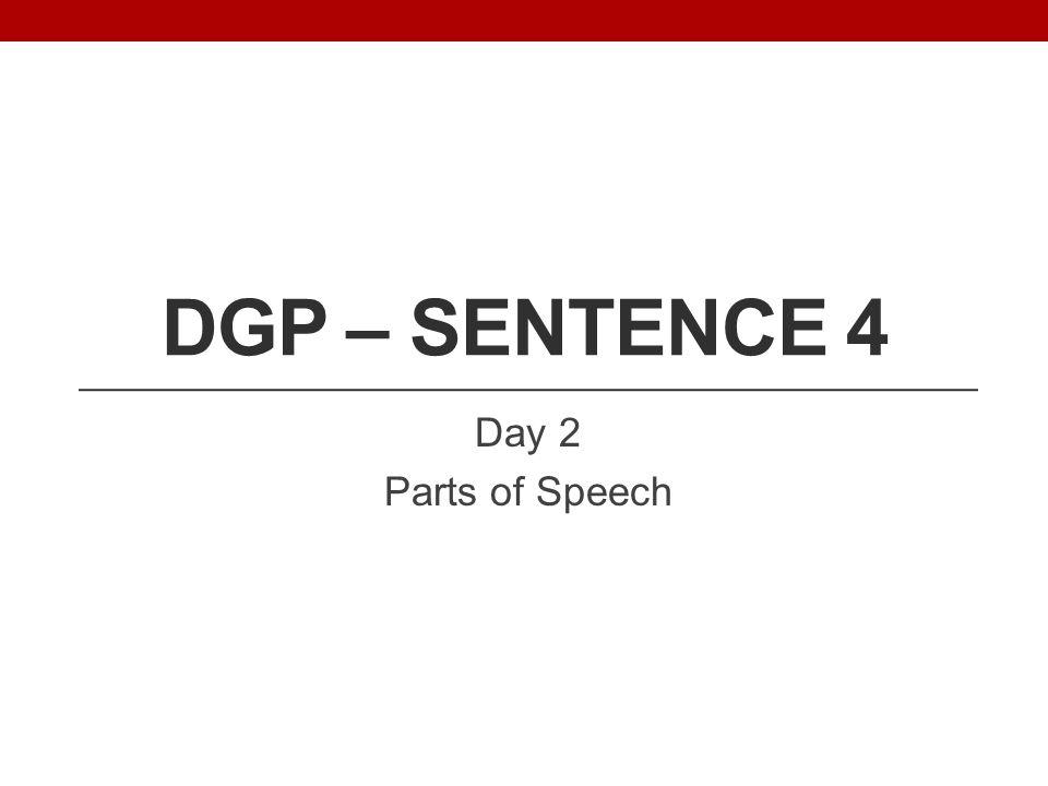 DGP – Sentence 4 Day 2 Parts of Speech