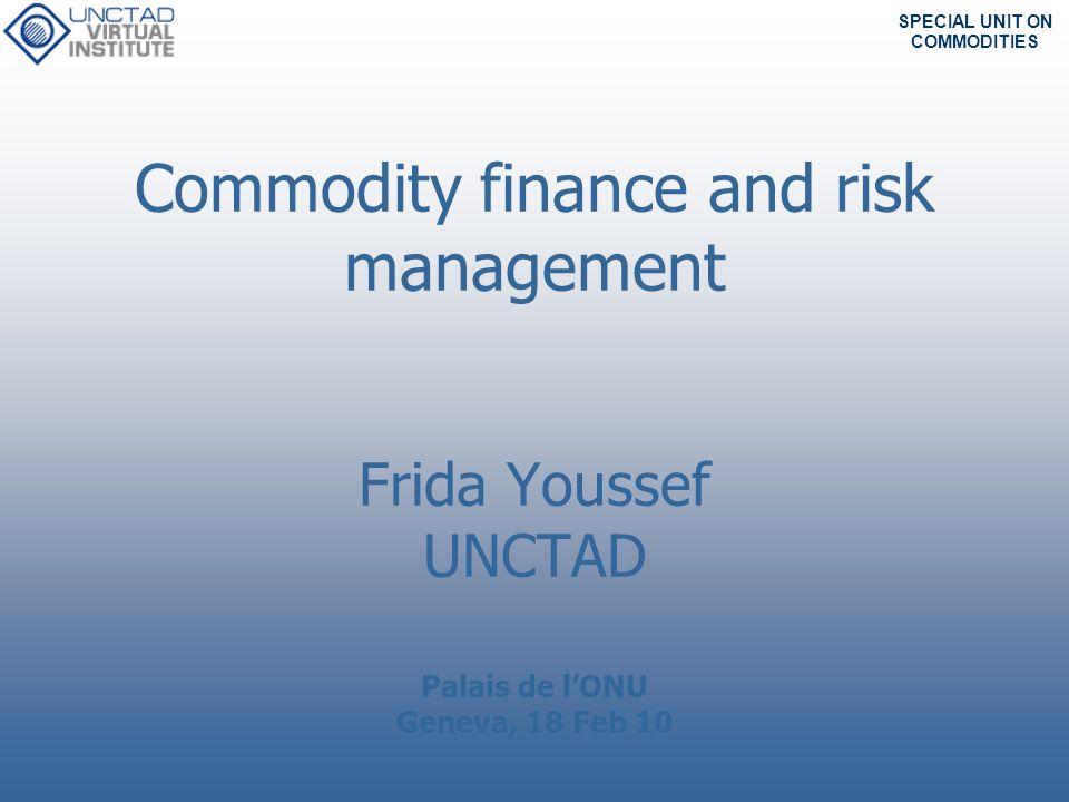 Commodity finance and risk management Frida Youssef UNCTAD Palais de l'ONU Geneva, 18 Feb 10