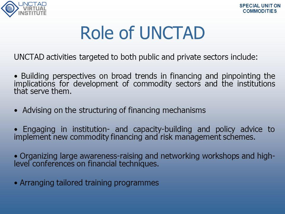 Role of UNCTAD UNCTAD activities targeted to both public and private sectors include: