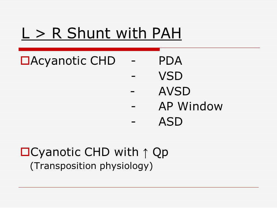 L > R Shunt with PAH Acyanotic CHD - PDA - VSD - AVSD - AP Window